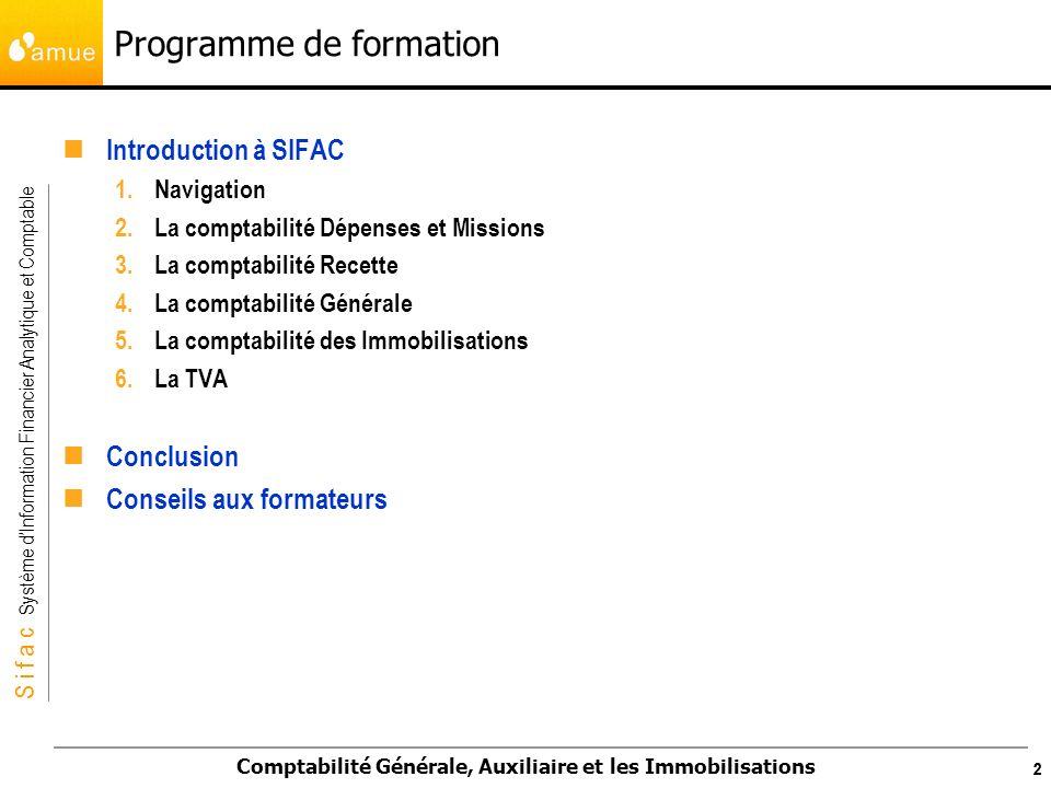 S i f a c Système dInformation Financier Analytique et Comptable Comptabilité Générale, Auxiliaire et les Immobilisations 222 Programme de formation I