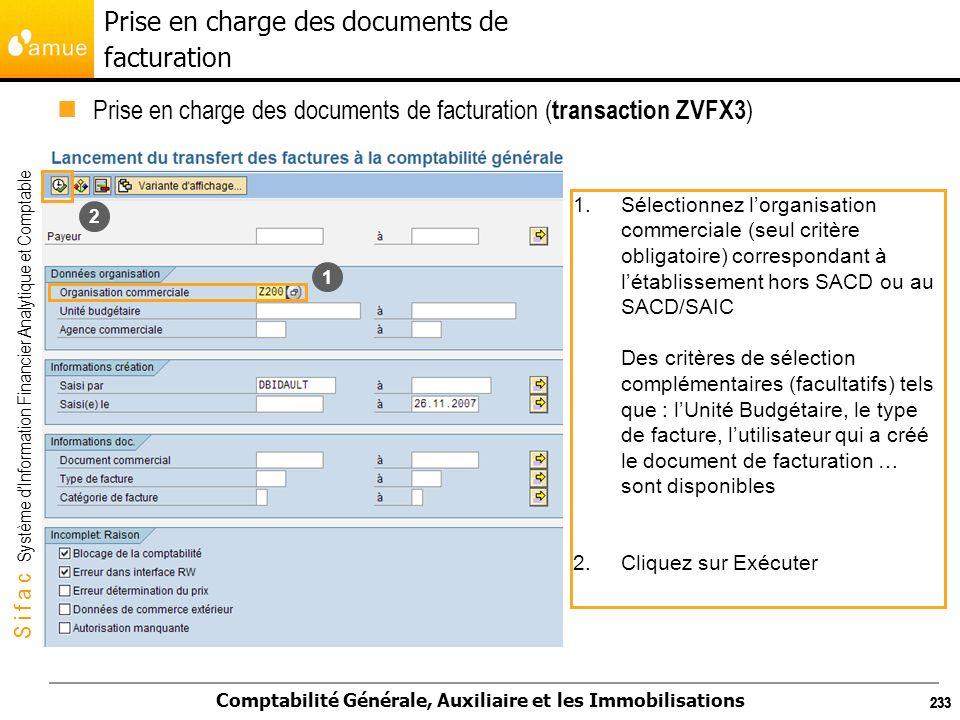 S i f a c Système dInformation Financier Analytique et Comptable Comptabilité Générale, Auxiliaire et les Immobilisations 233 Prise en charge des docu