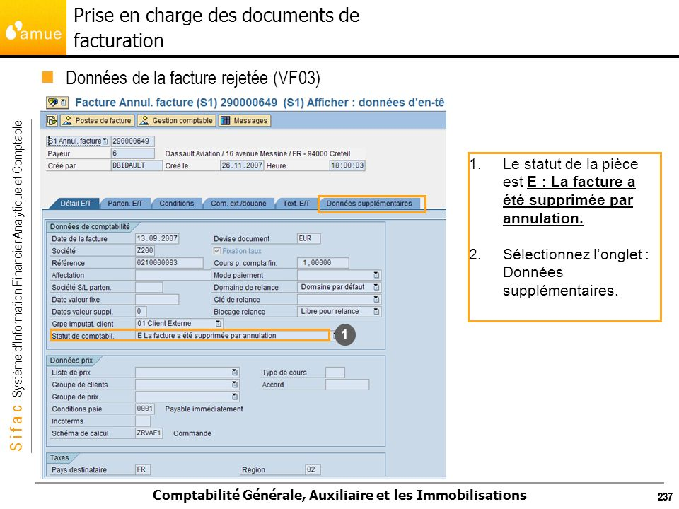 S i f a c Système dInformation Financier Analytique et Comptable Comptabilité Générale, Auxiliaire et les Immobilisations 237 Données de la facture re