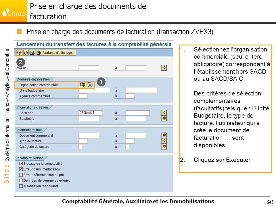 S i f a c Système dInformation Financier Analytique et Comptable Comptabilité Générale, Auxiliaire et les Immobilisations 243 Prise en charge des docu