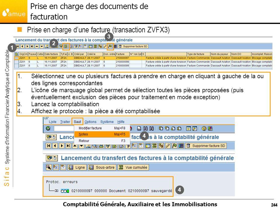 S i f a c Système dInformation Financier Analytique et Comptable Comptabilité Générale, Auxiliaire et les Immobilisations 244 Prise en charge dune fac