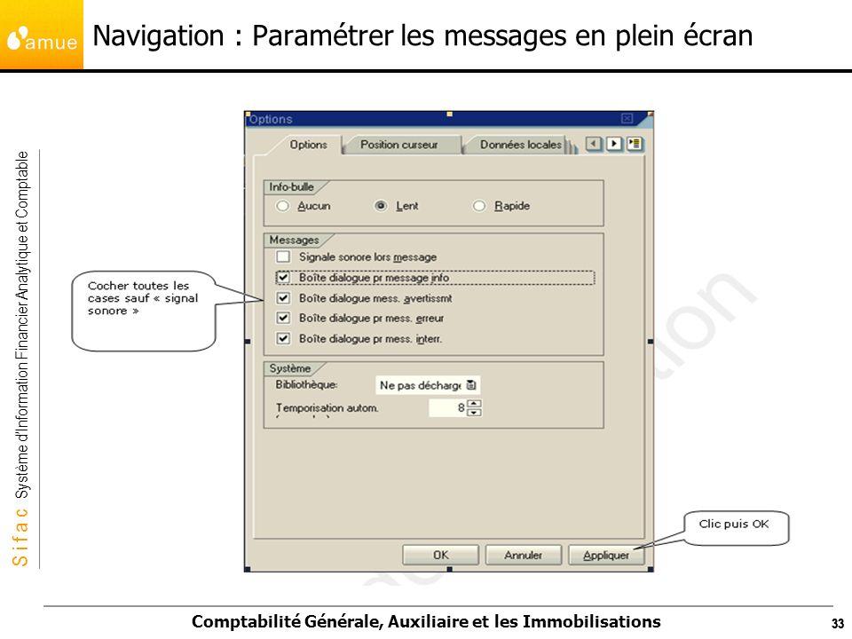 S i f a c Système dInformation Financier Analytique et Comptable Comptabilité Générale, Auxiliaire et les Immobilisations 33 Navigation : Paramétrer l