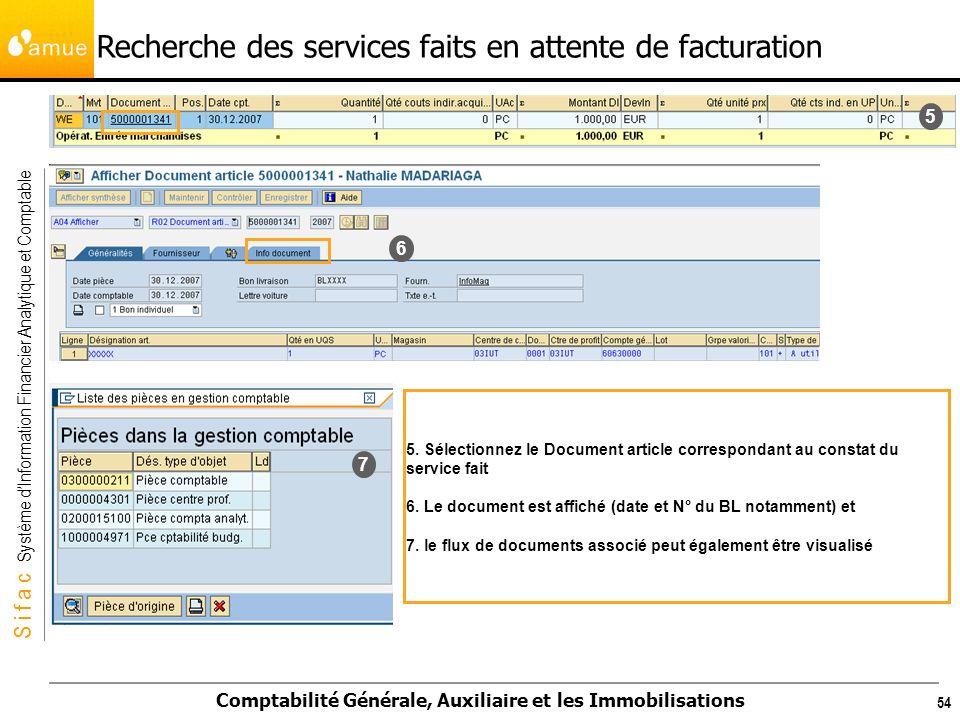 S i f a c Système dInformation Financier Analytique et Comptable Comptabilité Générale, Auxiliaire et les Immobilisations 54 5 6 7 5. Sélectionnez le