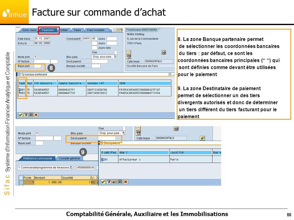S i f a c Système dInformation Financier Analytique et Comptable Comptabilité Générale, Auxiliaire et les Immobilisations 66 8 9 8. La zone Banque par
