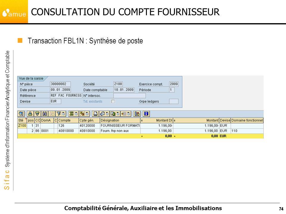 S i f a c Système dInformation Financier Analytique et Comptable Comptabilité Générale, Auxiliaire et les Immobilisations 74 CONSULTATION DU COMPTE FO