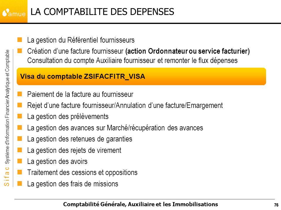 S i f a c Système dInformation Financier Analytique et Comptable Comptabilité Générale, Auxiliaire et les Immobilisations 76 LA COMPTABILITE DES DEPEN