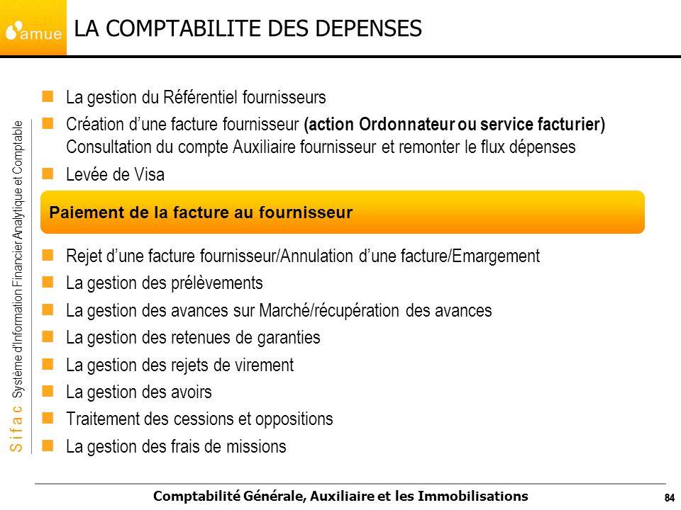 S i f a c Système dInformation Financier Analytique et Comptable Comptabilité Générale, Auxiliaire et les Immobilisations 84 LA COMPTABILITE DES DEPEN