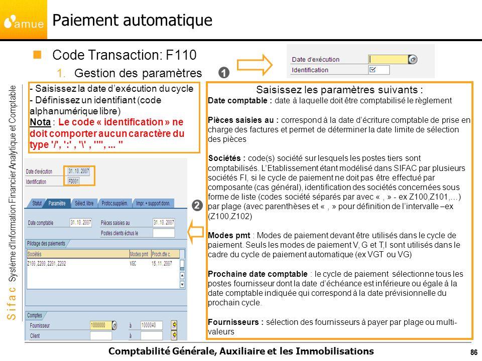S i f a c Système dInformation Financier Analytique et Comptable Comptabilité Générale, Auxiliaire et les Immobilisations 86 Code Transaction: F110 1.