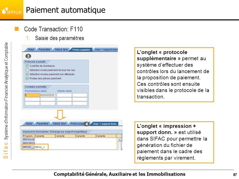 S i f a c Système dInformation Financier Analytique et Comptable Comptabilité Générale, Auxiliaire et les Immobilisations 87 Paiement automatique Code