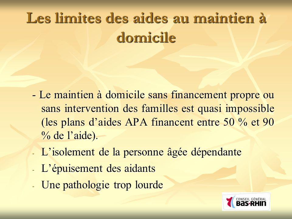 Les limites des aides au maintien à domicile - Le maintien à domicile sans financement propre ou sans intervention des familles est quasi impossible (les plans daides APA financent entre 50 % et 90 % de laide).