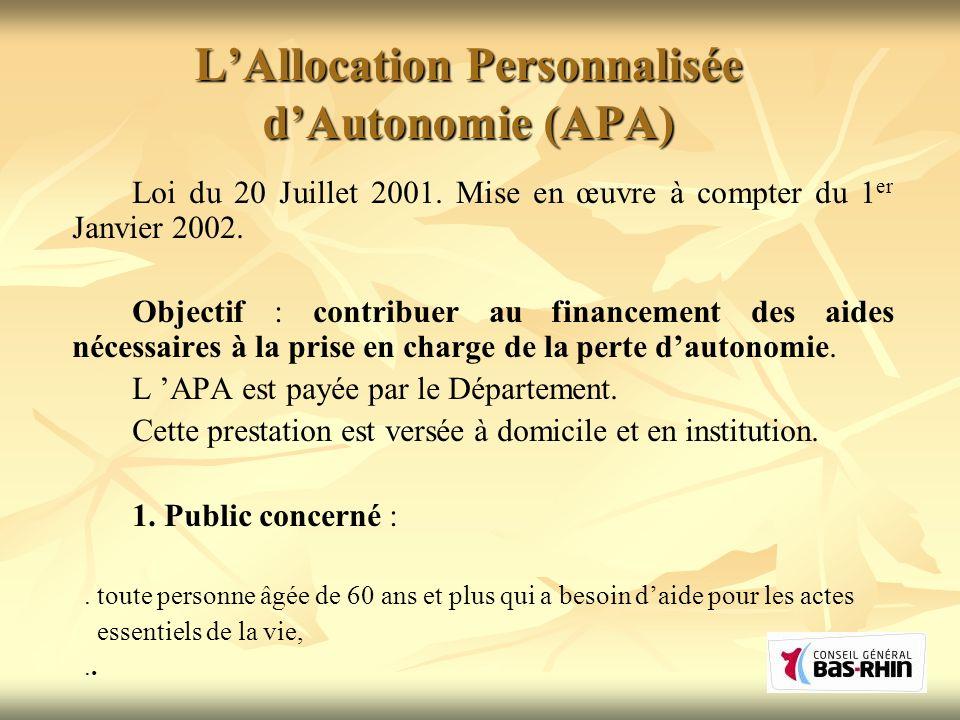LAllocation Personnalisée dAutonomie (APA) Loi du 20 Juillet 2001. Mise en œuvre à compter du 1 er Janvier 2002. Objectif : contribuer au financement
