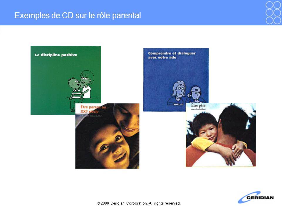 © 2008 Ceridian Corporation. All rights reserved. Exemples de CD sur le rôle parental