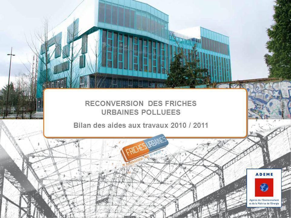 RECONVERSION DES FRICHES URBAINES POLLUEES Bilan des aides aux travaux 2010 / 2011