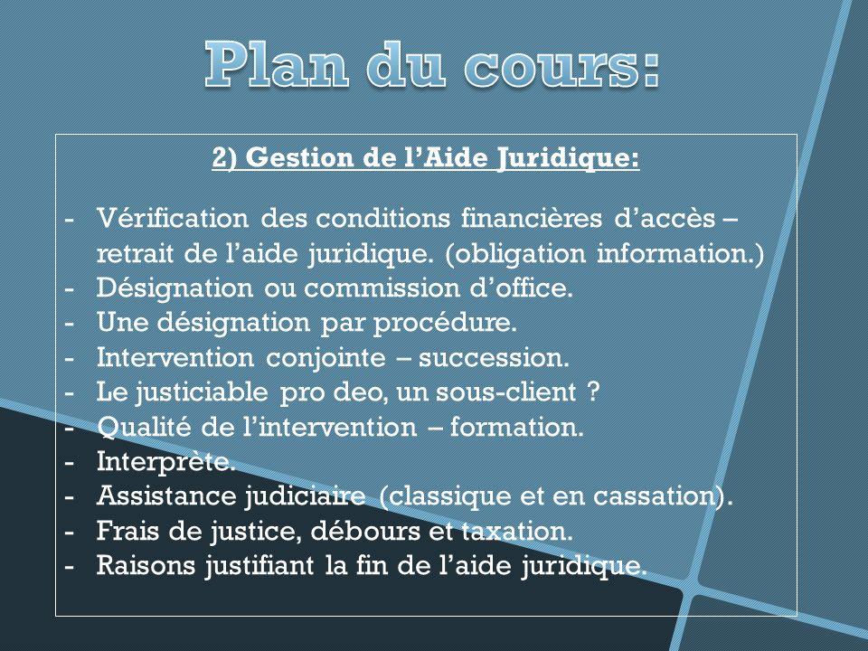 2) Gestion de lAide Juridique: -Vérification des conditions financières daccès – retrait de laide juridique.