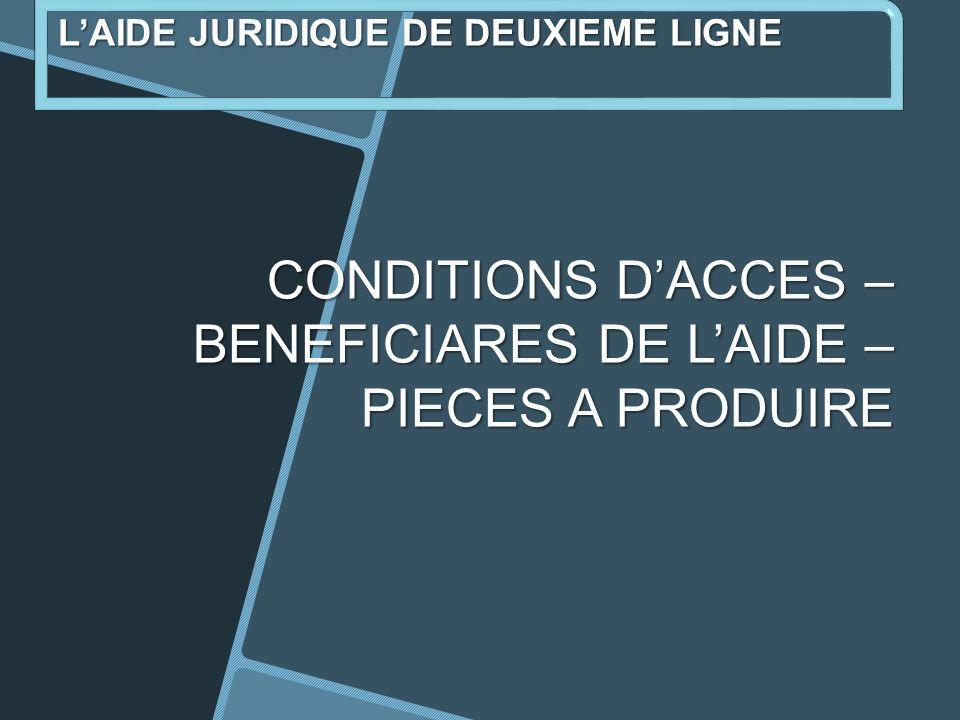 CONDITIONS DACCES – BENEFICIARES DE LAIDE – PIECES A PRODUIRE LAIDE JURIDIQUE DE DEUXIEME LIGNE