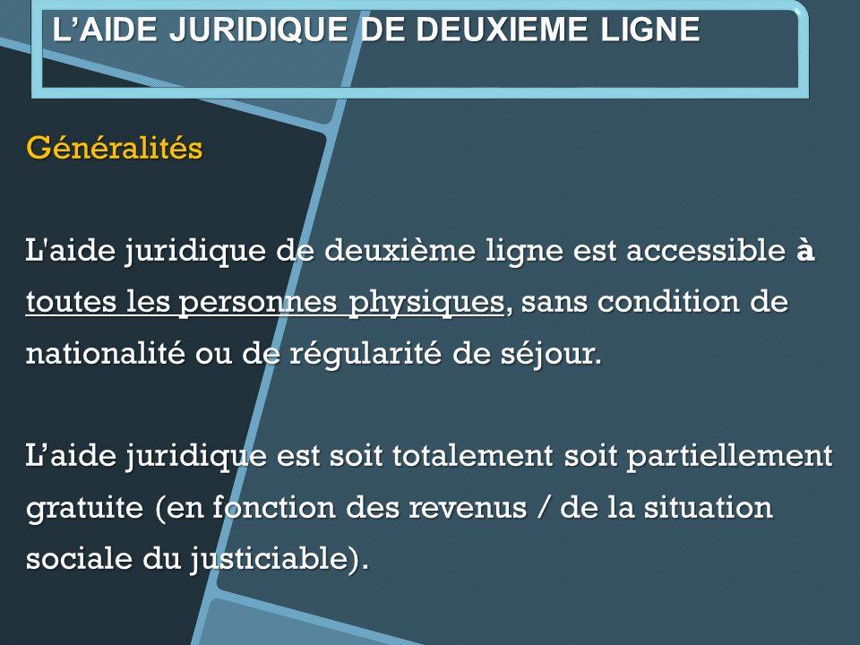 Généralités L aide juridique de deuxième ligne est accessible à toutes les personnes physiques, sans condition de nationalité ou de régularité de séjour.