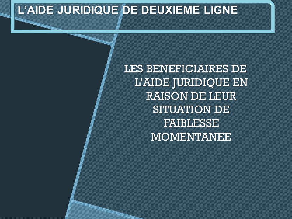 LES BENEFICIAIRES DE LAIDE JURIDIQUE EN RAISON DE LEUR SITUATION DE FAIBLESSE MOMENTANEE LAIDE JURIDIQUE DE DEUXIEME LIGNE