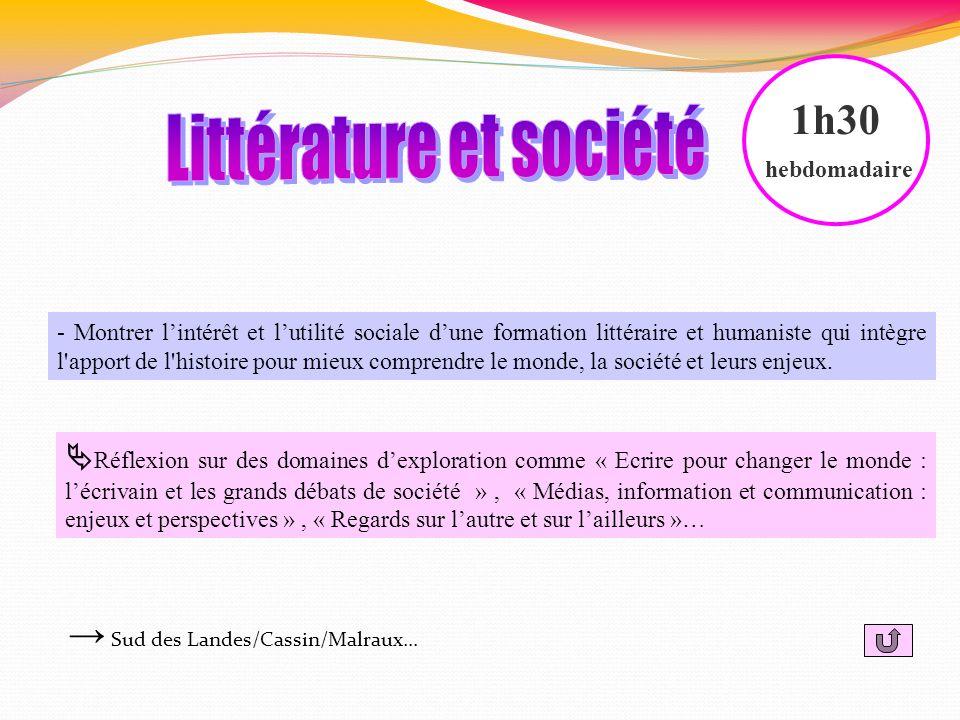 - Montrer lintérêt et lutilité sociale dune formation littéraire et humaniste qui intègre l'apport de l'histoire pour mieux comprendre le monde, la so