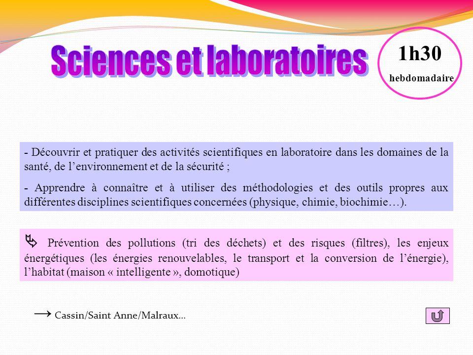 - Découvrir et pratiquer des activités scientifiques en laboratoire dans les domaines de la santé, de lenvironnement et de la sécurité ; - Apprendre à