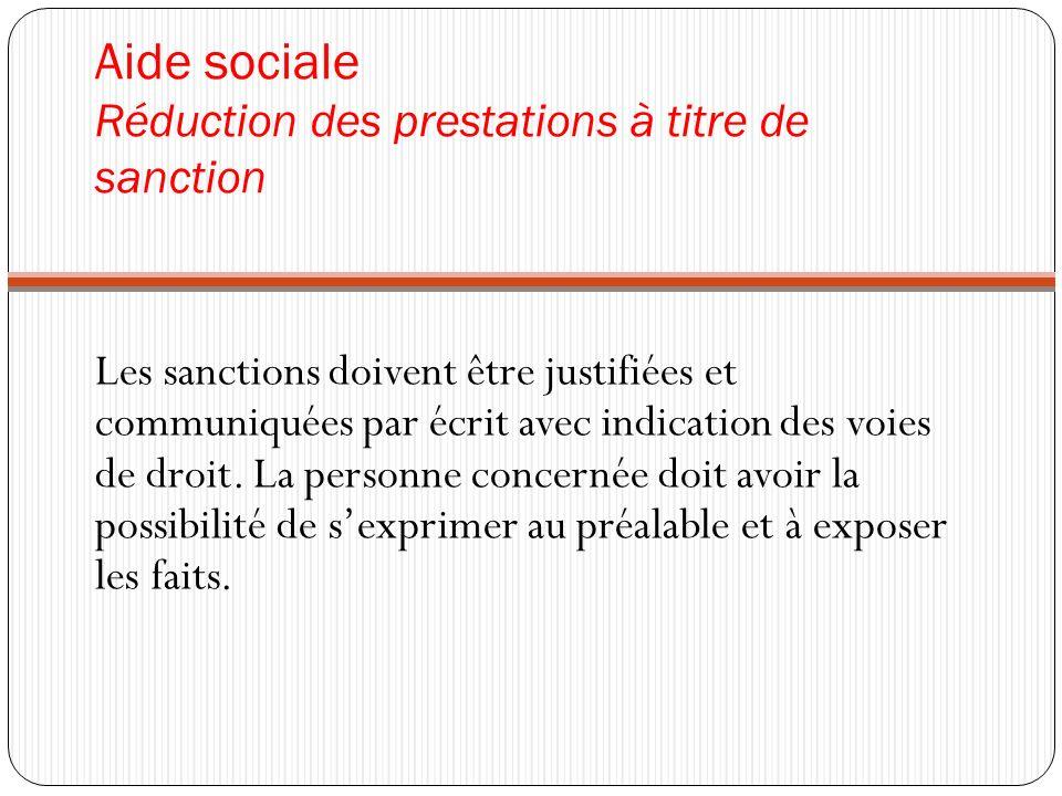 Aide sociale Réduction des prestations à titre de sanction Les sanctions doivent être justifiées et communiquées par écrit avec indication des voies d