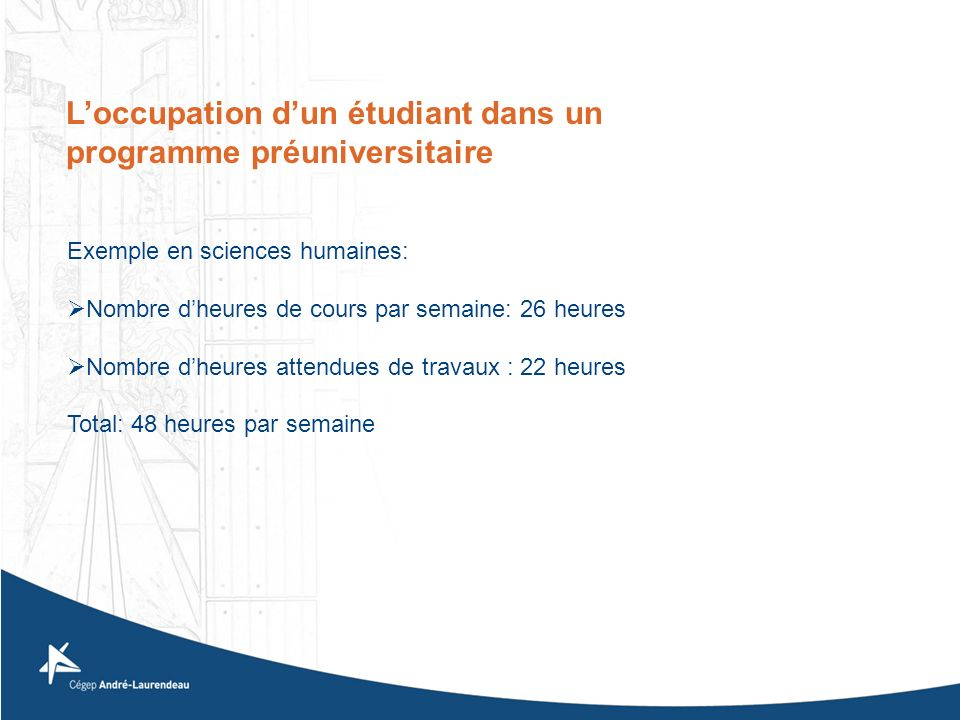 Exemple en sciences humaines: Nombre dheures de cours par semaine: 26 heures Nombre dheures attendues de travaux : 22 heures Total: 48 heures par sema