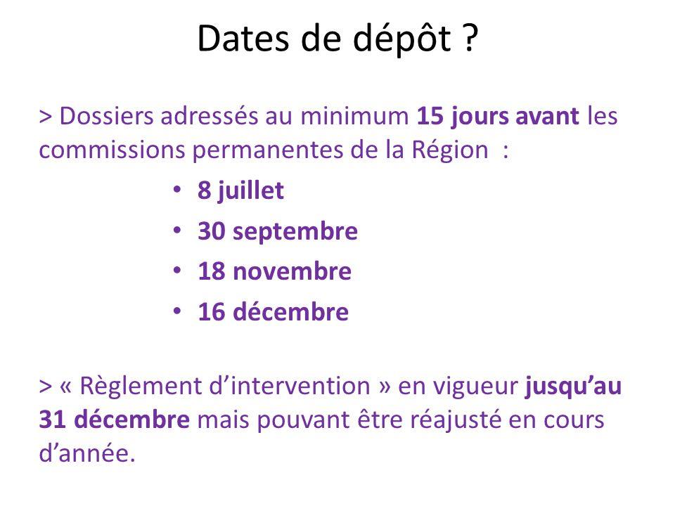 Dates de dépôt ? > Dossiers adressés au minimum 15 jours avant les commissions permanentes de la Région : 8 juillet 30 septembre 18 novembre 16 décemb