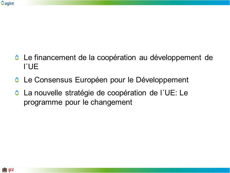 Le financement de la coopération au développement de l´UE Le Consensus Européen pour le Développement La nouvelle stratégie de coopération de l´UE: Le