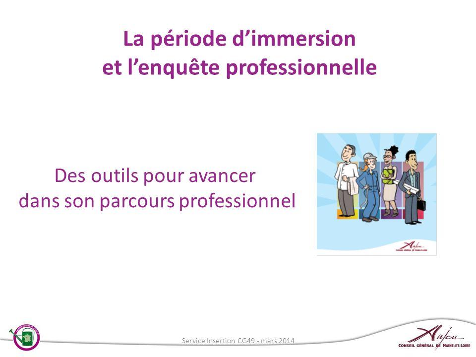 La période dimmersion et lenquête professionnelle Des outils pour avancer dans son parcours professionnel Service Insertion CG49 - mars 2014