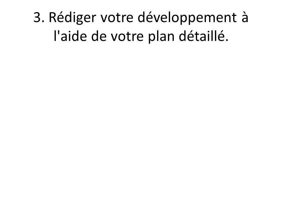 3. Rédiger votre développement à l'aide de votre plan détaillé.