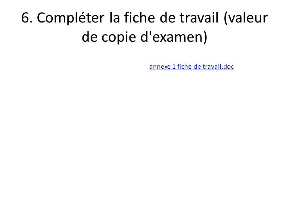 6. Compléter la fiche de travail (valeur de copie d examen) annexe 1 fiche de travail.doc