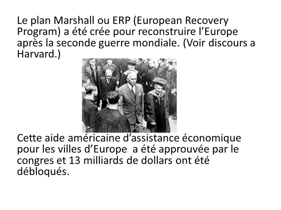 Le plan Marshall ou ERP (European Recovery Program) a été crée pour reconstruire lEurope après la seconde guerre mondiale.
