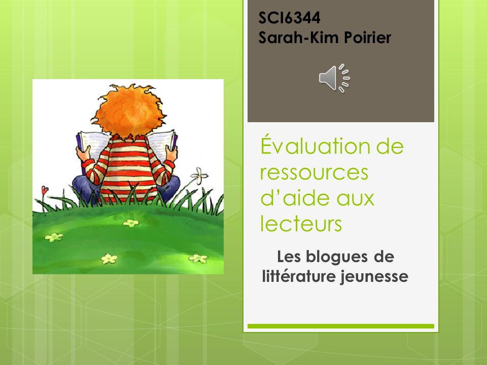 Évaluation de ressources daide aux lecteurs Les blogues de littérature jeunesse SCI6344 Sarah-Kim Poirier