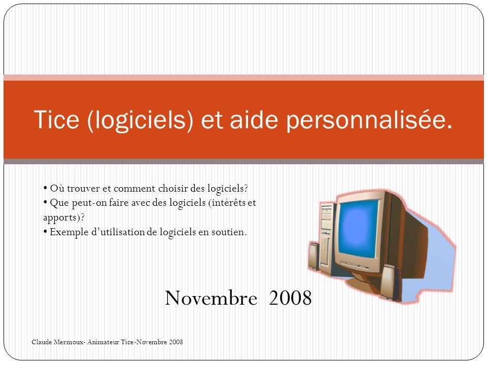 Tice (logiciels) et aide personnalisée.Novembre 2008 Où trouver et comment choisir des logiciels.