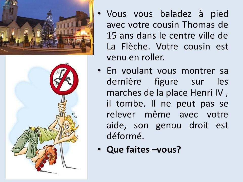 Vous vous baladez à pied avec votre cousin Thomas de 15 ans dans le centre ville de La Flèche.