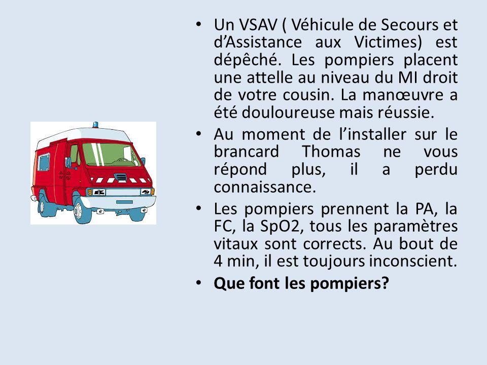 Un VSAV ( Véhicule de Secours et dAssistance aux Victimes) est dépêché. Les pompiers placent une attelle au niveau du MI droit de votre cousin. La man