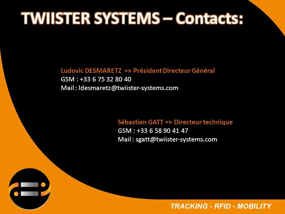 Ludovic DESMARETZ => Président Directeur Général GSM : +33 6 75 32 80 40 Mail : ldesmaretz@twiister-systems.com Sébastien GATT => Directeur technique