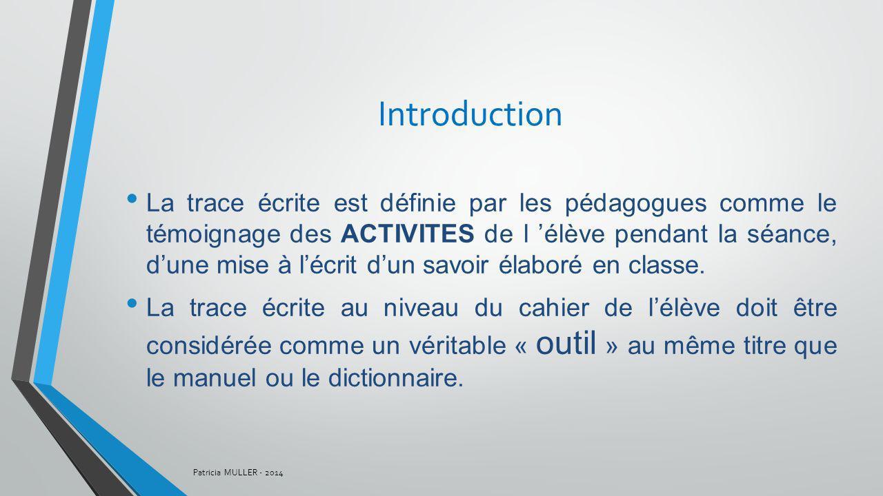 Introduction La trace écrite est définie par les pédagogues comme le témoignage des ACTIVITES de l élève pendant la séance, dune mise à lécrit dun sav
