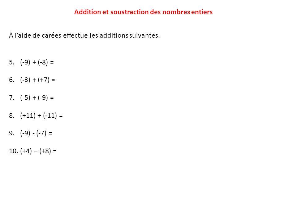 Addition et soustraction des nombres entiers À laide de carées effectue les additions suivantes. 5.(-9) + (-8) = 6.(-3) + (+7) = 7.(-5) + (-9) = 8.(+1