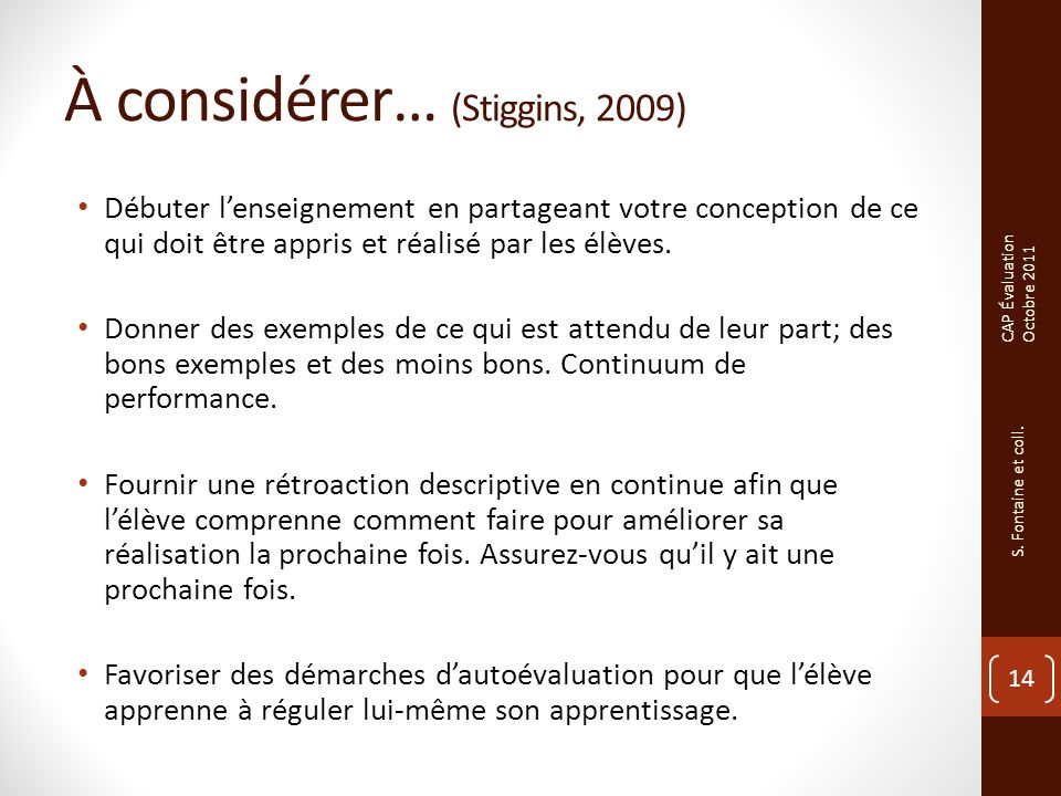 À considérer… (Stiggins, 2009) Débuter lenseignement en partageant votre conception de ce qui doit être appris et réalisé par les élèves.