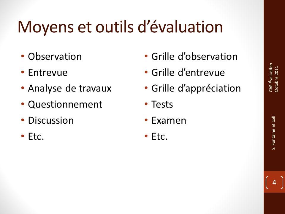 Moyens et outils dévaluation Observation Entrevue Analyse de travaux Questionnement Discussion Etc.