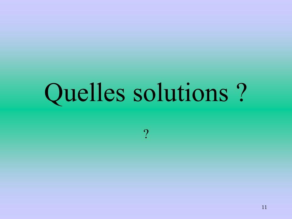 Quelles solutions ? ? 11