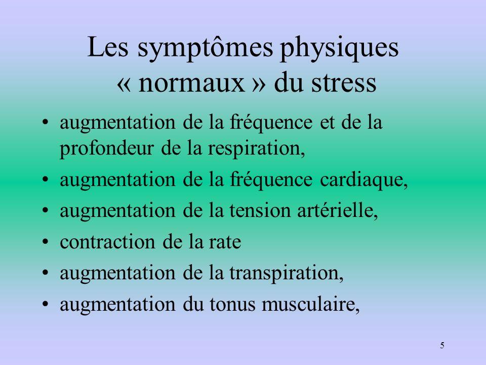 Les symptômes physiques « normaux » du stress augmentation de la fréquence et de la profondeur de la respiration, augmentation de la fréquence cardiaq