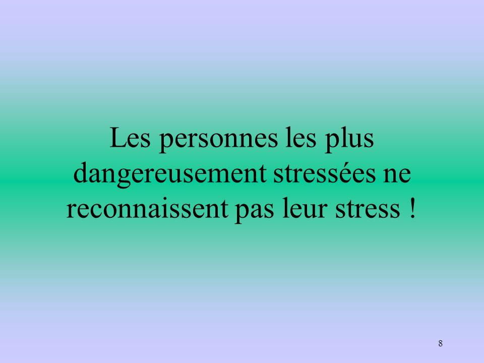Les personnes les plus dangereusement stressées ne reconnaissent pas leur stress ! 8