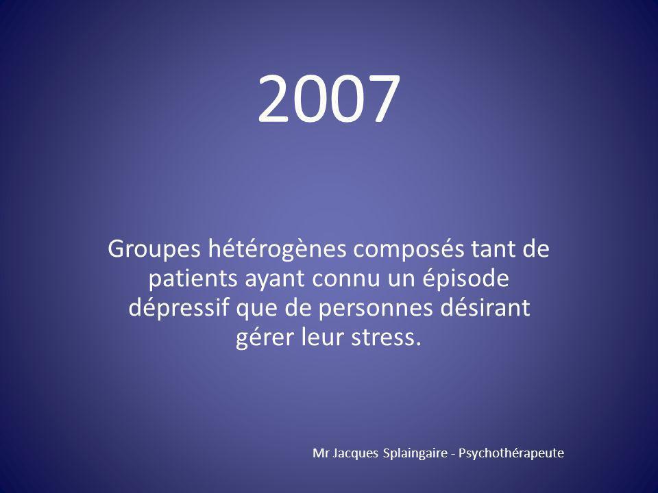 Groupes hétérogènes composés tant de patients ayant connu un épisode dépressif que de personnes désirant gérer leur stress. Mr Jacques Splaingaire - P