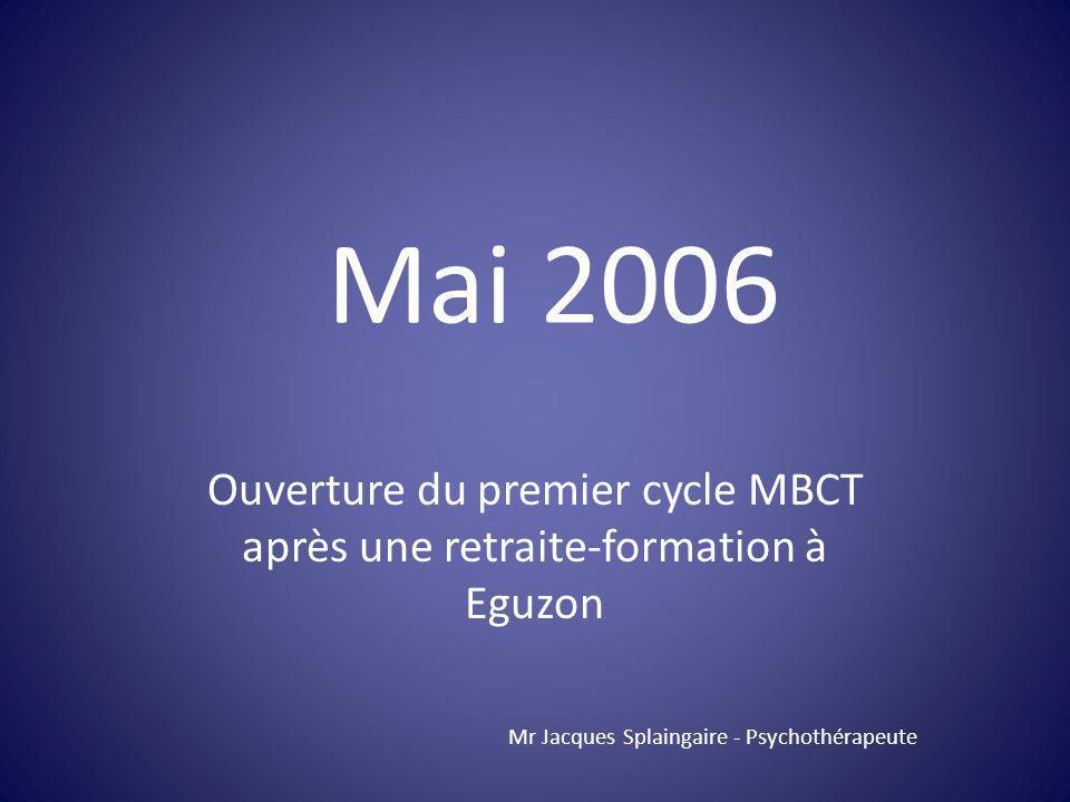 Ouverture du premier cycle MBCT après une retraite-formation à Eguzon Mr Jacques Splaingaire - Psychothérapeute Mai 2006