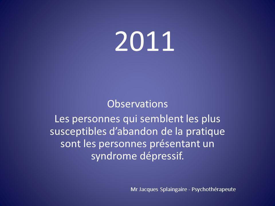 Observations Les personnes qui semblent les plus susceptibles dabandon de la pratique sont les personnes présentant un syndrome dépressif. Mr Jacques