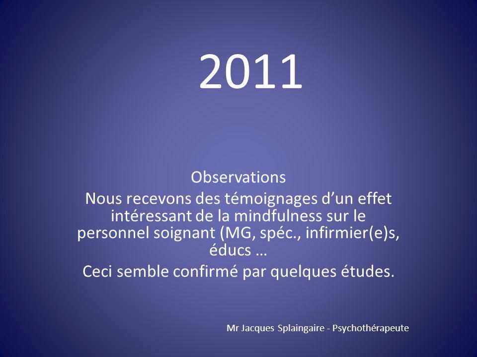 Observations Nous recevons des témoignages dun effet intéressant de la mindfulness sur le personnel soignant (MG, spéc., infirmier(e)s, éducs … Ceci s