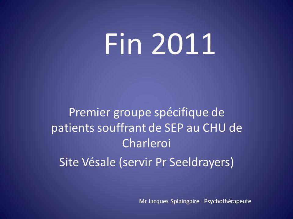 Premier groupe spécifique de patients souffrant de SEP au CHU de Charleroi Site Vésale (servir Pr Seeldrayers) Mr Jacques Splaingaire - Psychothérapeu