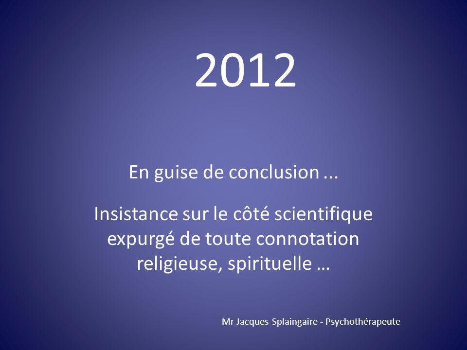 Insistance sur le côté scientifique expurgé de toute connotation religieuse, spirituelle … Mr Jacques Splaingaire - Psychothérapeute 2012 En guise de