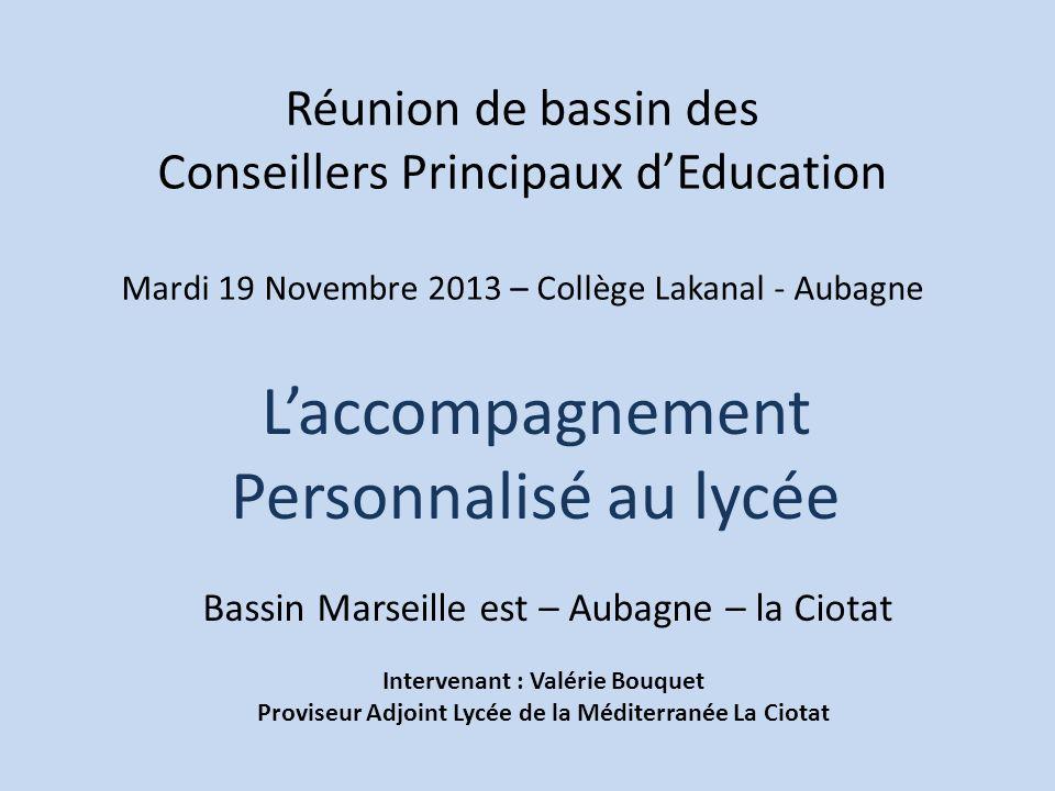 Réunion de bassin des Conseillers Principaux dEducation Mardi 19 Novembre 2013 – Collège Lakanal - Aubagne Laccompagnement Personnalisé au lycée Bassi